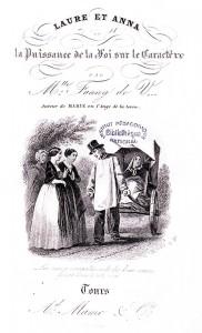 Mlle Fanny de V*** Laure et Anna ou la puissance de la foi sur le caractère. Tours : A. Mame, 1855. Cote 2RA 2999.