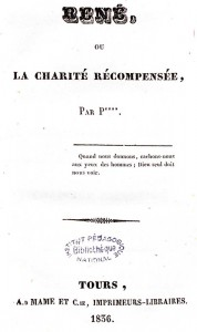 P*** René, ou la charité récompensée. Tours : A. Mame et Cie,  1836. Cote 2RA 1433.